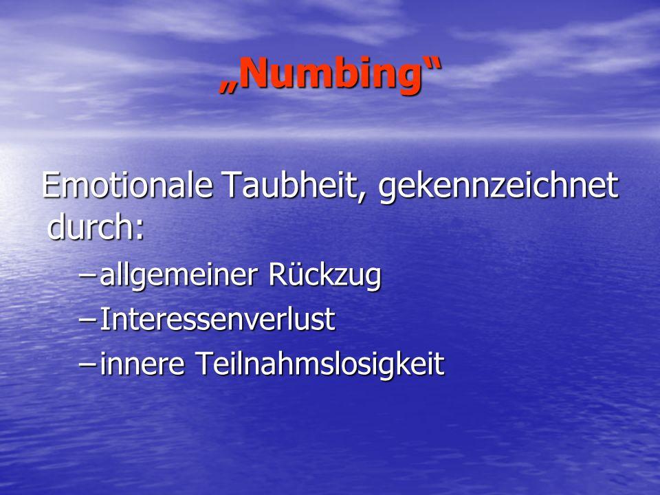 Numbing Emotionale Taubheit, gekennzeichnet durch: –allgemeiner Rückzug –Interessenverlust –innere Teilnahmslosigkeit