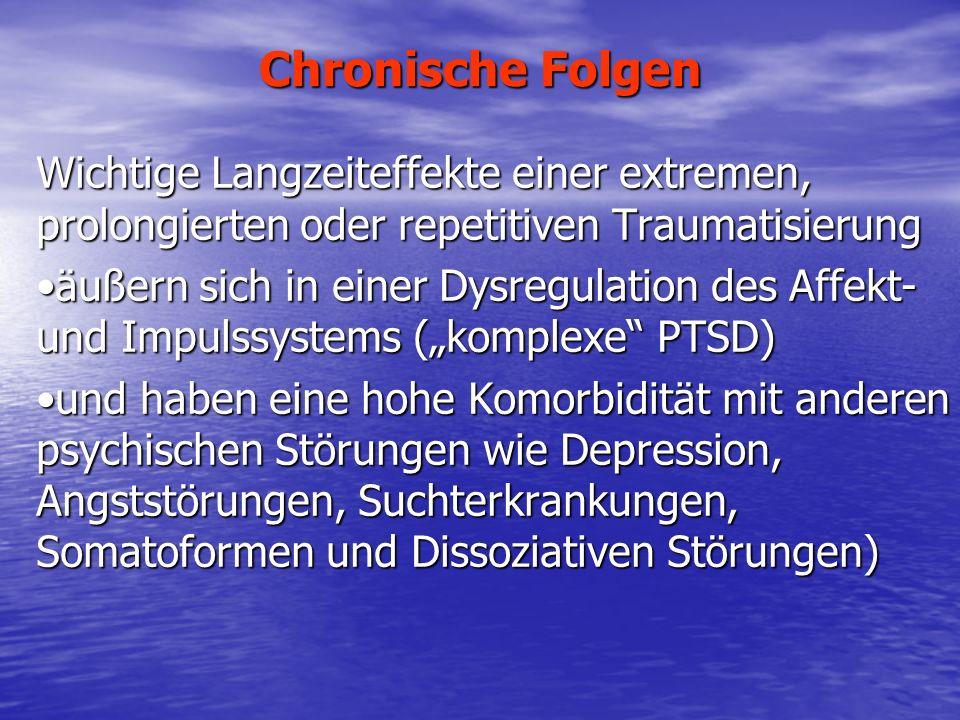 Chronische Folgen Wichtige Langzeiteffekte einer extremen, prolongierten oder repetitiven Traumatisierung äußern sich in einer Dysregulation des Affek