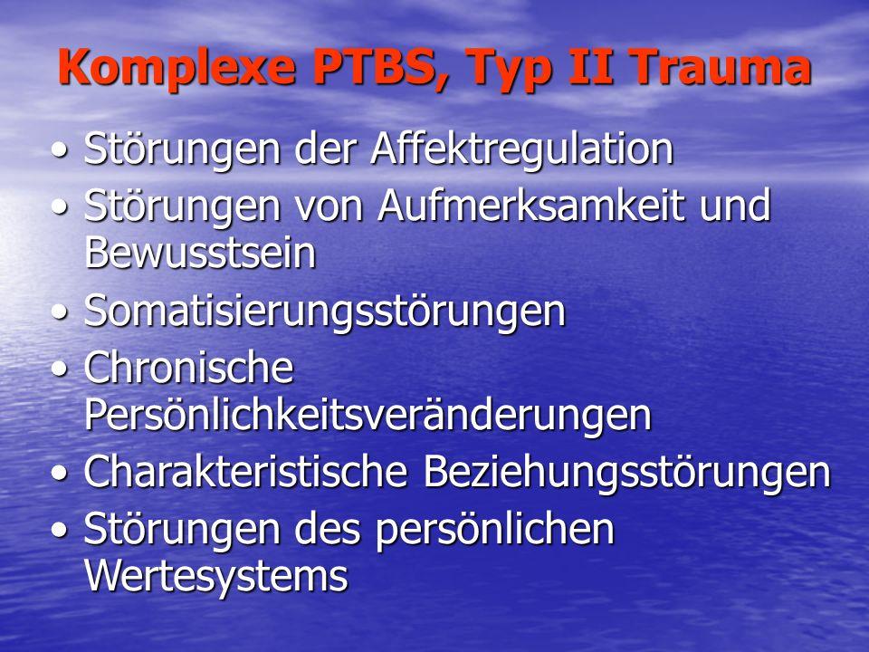 Komplexe PTBS, Typ II Trauma Störungen der AffektregulationStörungen der Affektregulation Störungen von Aufmerksamkeit und BewusstseinStörungen von Au