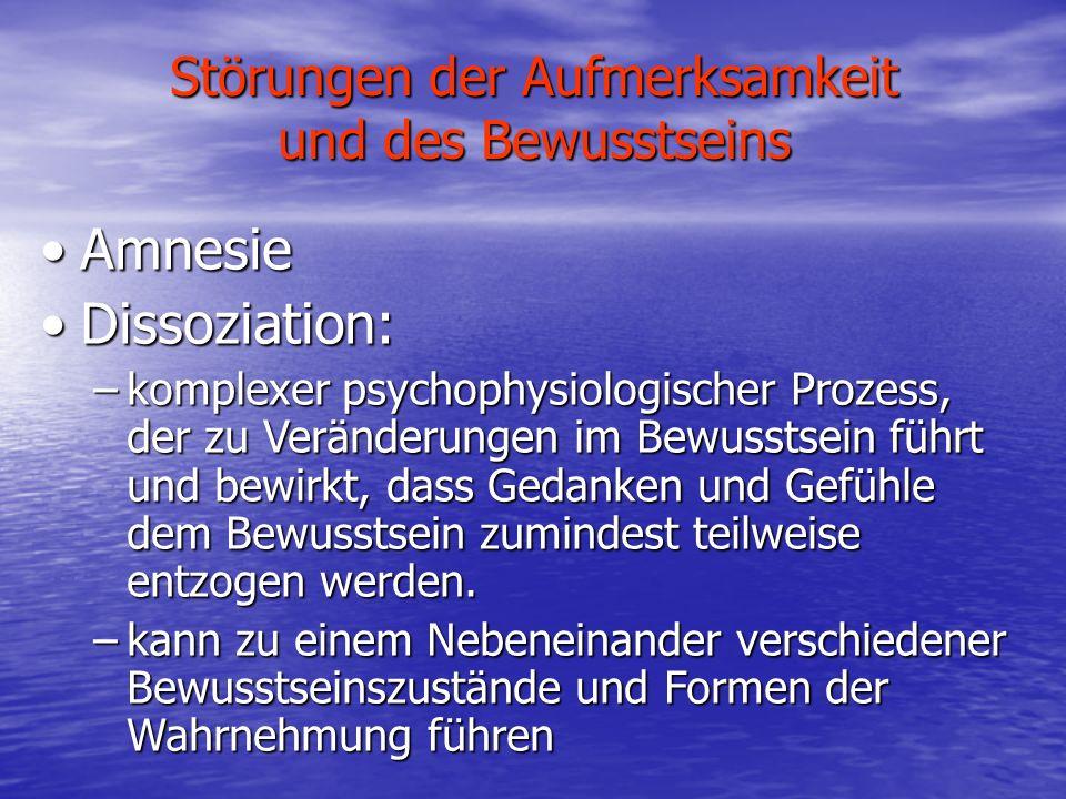 Störungen der Aufmerksamkeit und des Bewusstseins AmnesieAmnesie Dissoziation:Dissoziation: –komplexer psychophysiologischer Prozess, der zu Veränderu