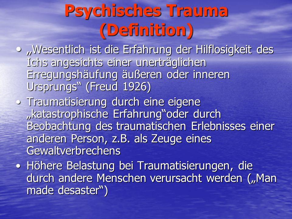 Psychisches Trauma (Definition) Wesentlich ist die Erfahrung der Hilflosigkeit des Ichs angesichts einer unerträglichen Erregungshäufung äußeren oder