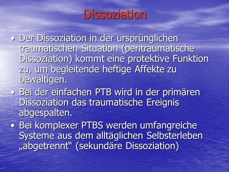 Dissoziation Der Dissoziation in der ursprünglichen traumatischen Situation (peritraumatische Dissoziation) kommt eine protektive Funktion zu, um begl