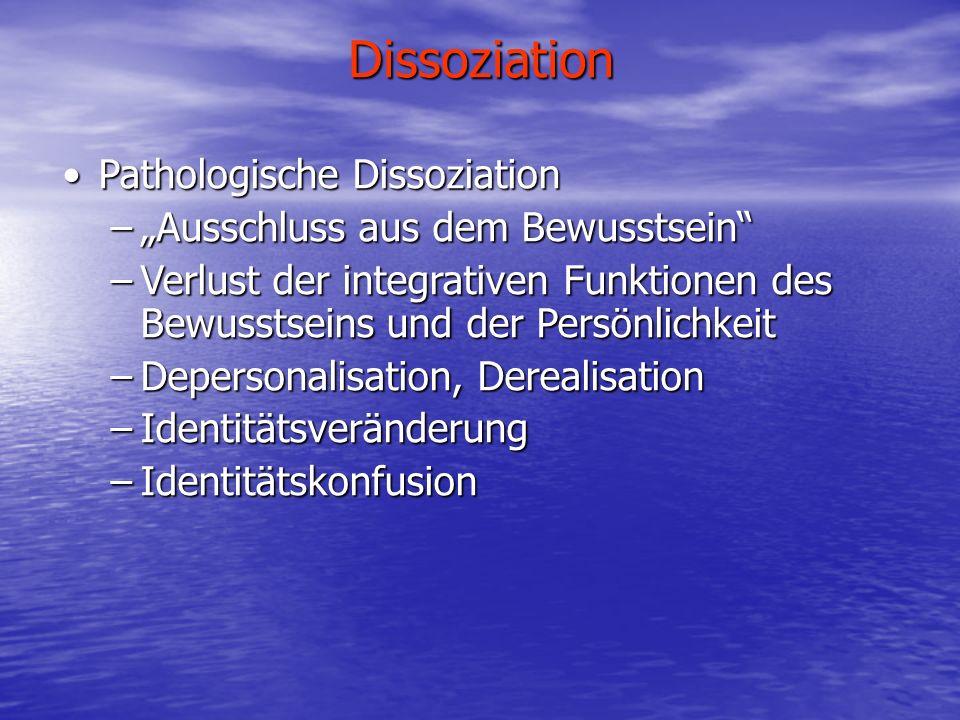 Dissoziation Pathologische DissoziationPathologische Dissoziation –Ausschluss aus dem Bewusstsein –Verlust der integrativen Funktionen des Bewusstsein