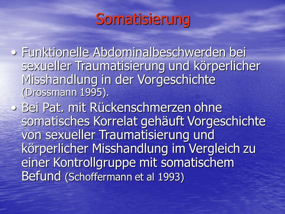 Somatisierung Funktionelle Abdominalbeschwerden bei sexueller Traumatisierung und körperlicher Misshandlung in der Vorgeschichte (Drossmann 1995).Funk