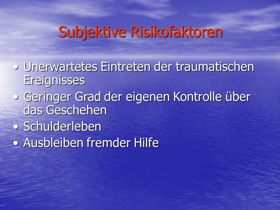 Subjektive Risikofaktoren Unerwartetes Eintreten der traumatischen EreignissesUnerwartetes Eintreten der traumatischen Ereignisses Geringer Grad der e