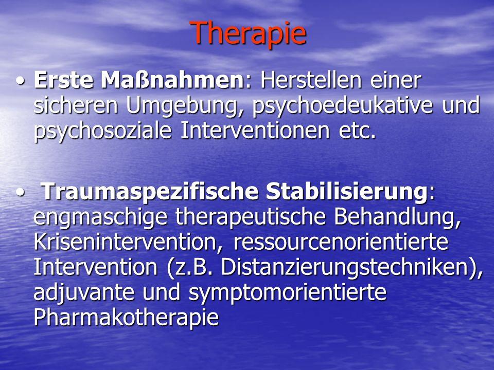 Therapie Erste Maßnahmen: Herstellen einer sicheren Umgebung, psychoedeukative und psychosoziale Interventionen etc.Erste Maßnahmen: Herstellen einer