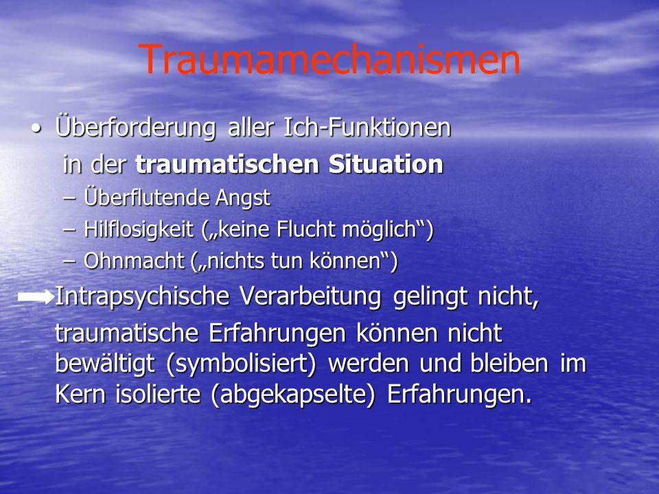 Traumamechanismen Überforderung der Informationsverar- beitung, da die Inhalte der traumatischen Erfahrung nicht in bestehende innere Ordnungsschemata integrierbar sind.Überforderung der Informationsverar- beitung, da die Inhalte der traumatischen Erfahrung nicht in bestehende innere Ordnungsschemata integrierbar sind.