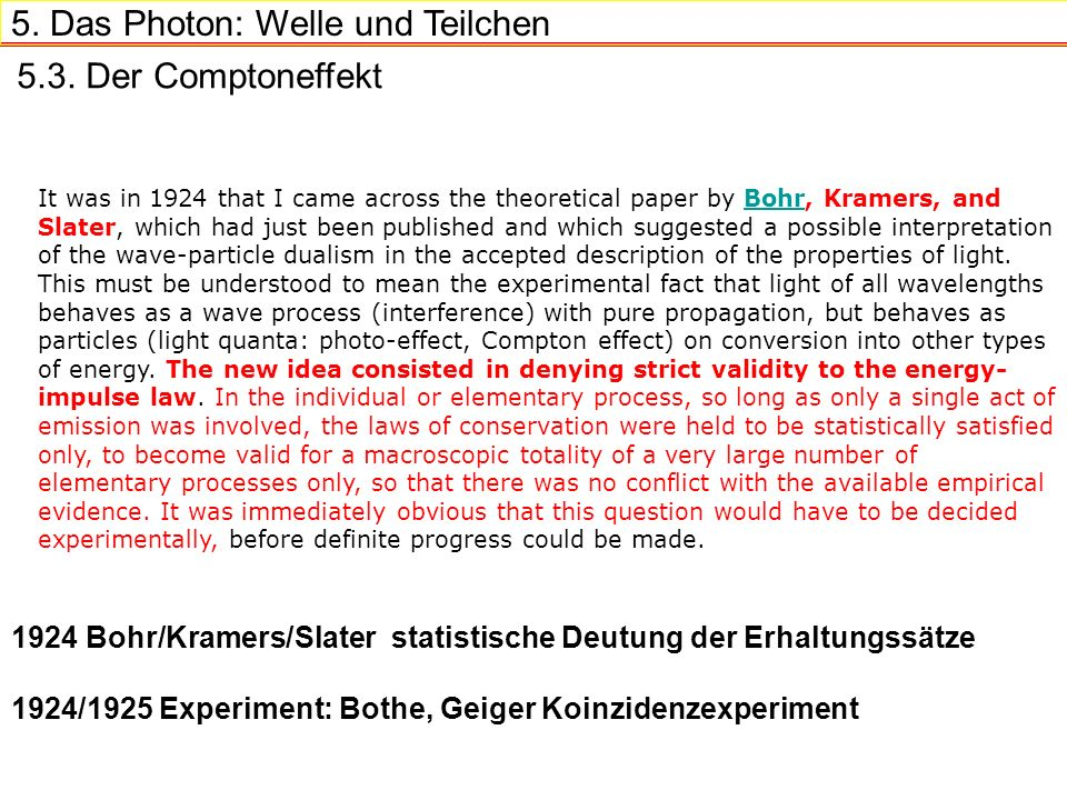 5. Das Photon: Welle und Teilchen 5.3. Der Comptoneffekt It was in 1924 that I came across the theoretical paper by Bohr, Kramers, and Slater, which h