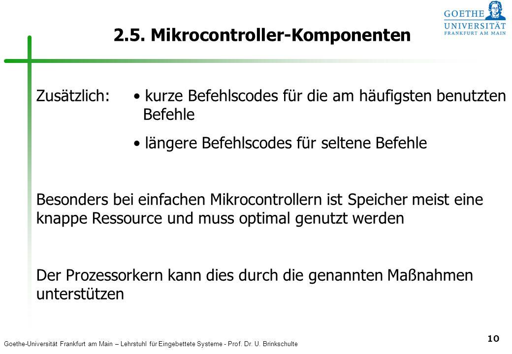 Goethe-Universität Frankfurt am Main – Lehrstuhl für Eingebettete Systeme - Prof. Dr. U. Brinkschulte 10 2.5. Mikrocontroller-Komponenten Zusätzlich: