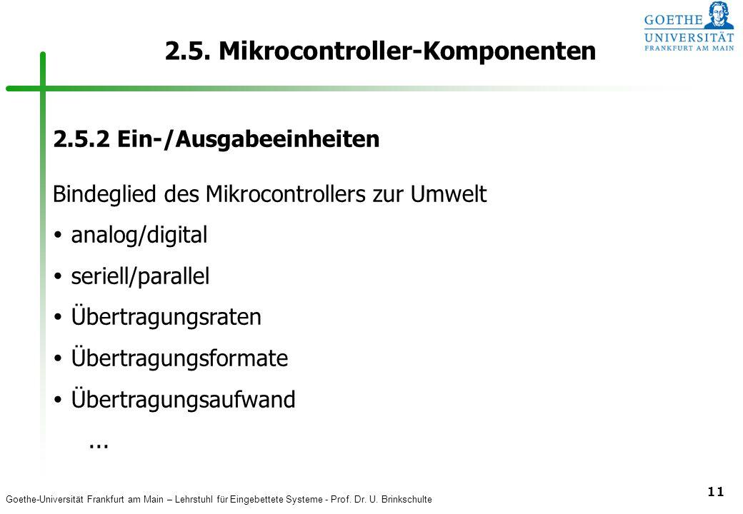 Goethe-Universität Frankfurt am Main – Lehrstuhl für Eingebettete Systeme - Prof. Dr. U. Brinkschulte 11 2.5. Mikrocontroller-Komponenten 2.5.2 Ein-/A