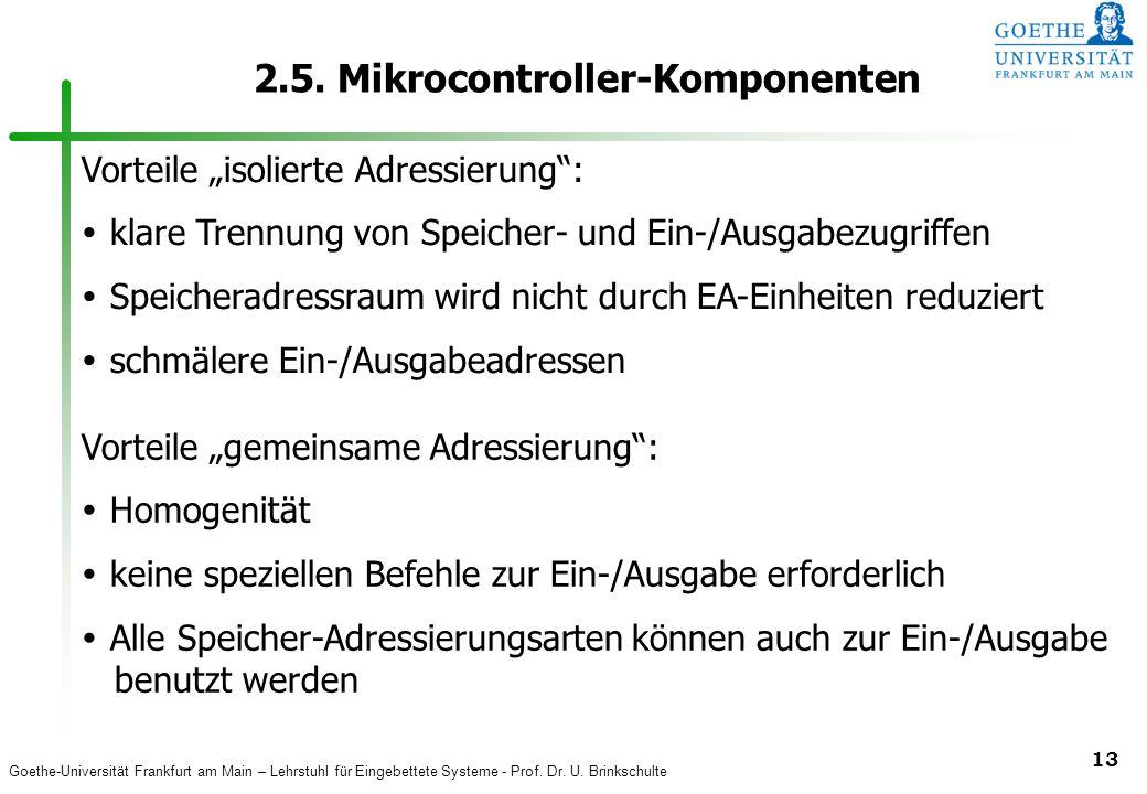 Goethe-Universität Frankfurt am Main – Lehrstuhl für Eingebettete Systeme - Prof. Dr. U. Brinkschulte 13 2.5. Mikrocontroller-Komponenten Vorteile iso