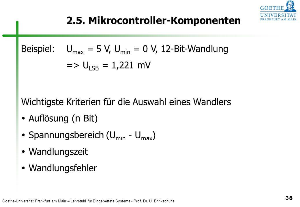 Goethe-Universität Frankfurt am Main – Lehrstuhl für Eingebettete Systeme - Prof. Dr. U. Brinkschulte 38 2.5. Mikrocontroller-Komponenten Beispiel:U m