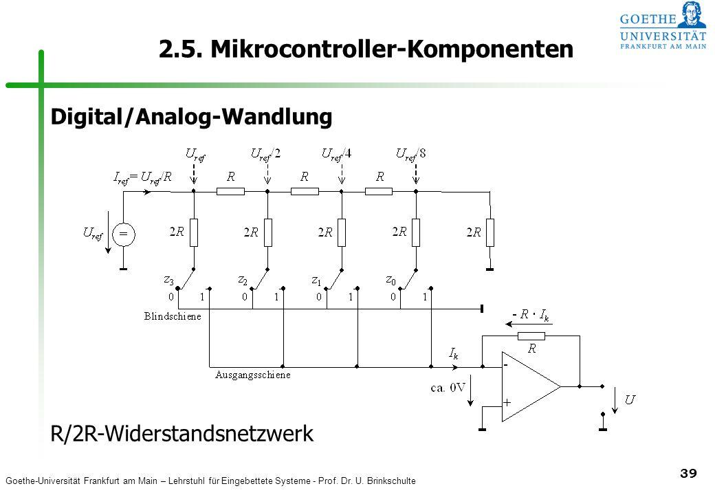 Goethe-Universität Frankfurt am Main – Lehrstuhl für Eingebettete Systeme - Prof. Dr. U. Brinkschulte 39 2.5. Mikrocontroller-Komponenten Digital/Anal