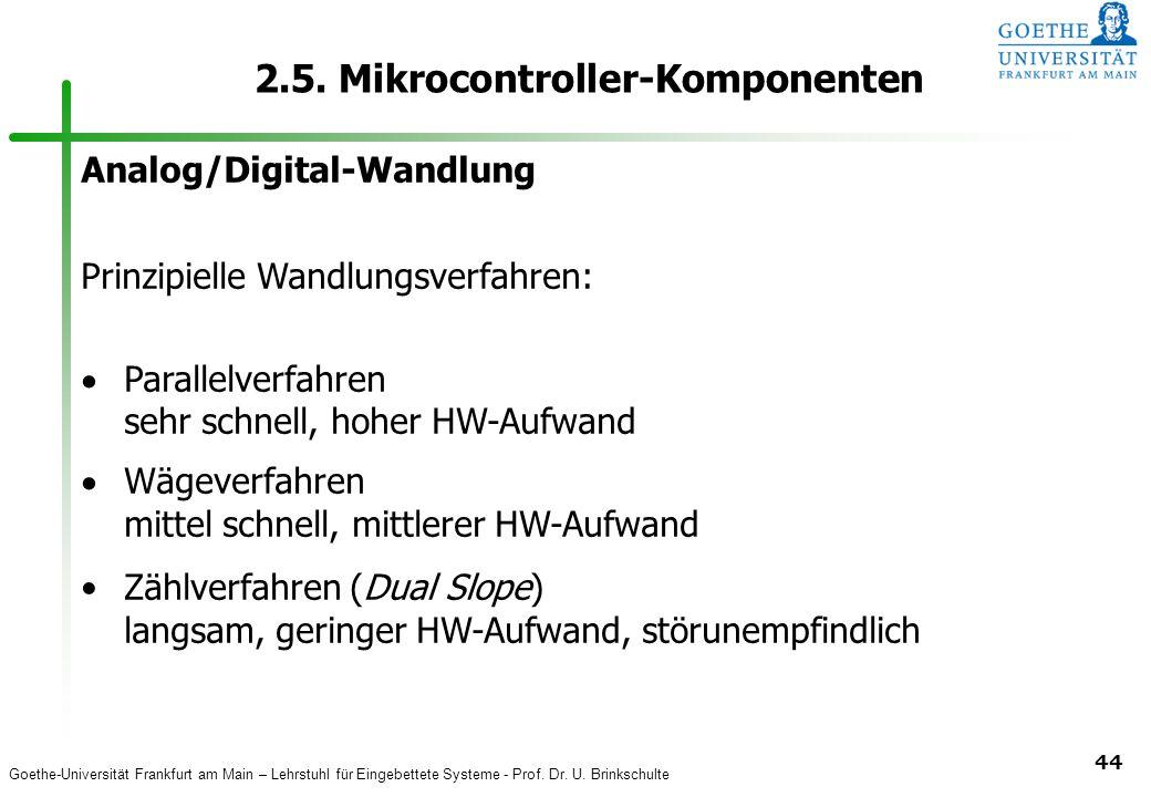 Goethe-Universität Frankfurt am Main – Lehrstuhl für Eingebettete Systeme - Prof. Dr. U. Brinkschulte 44 2.5. Mikrocontroller-Komponenten Analog/Digit