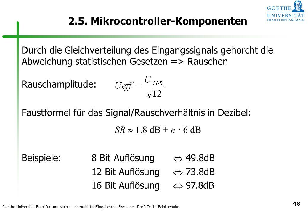 Goethe-Universität Frankfurt am Main – Lehrstuhl für Eingebettete Systeme - Prof. Dr. U. Brinkschulte 48 2.5. Mikrocontroller-Komponenten Durch die Gl