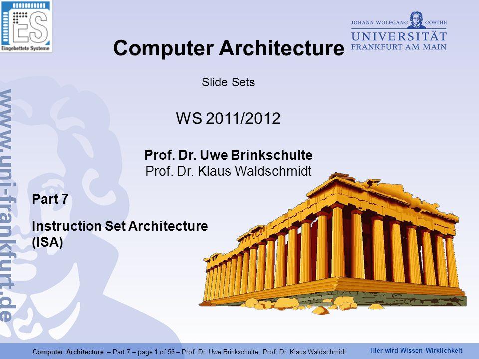 Hier wird Wissen Wirklichkeit Computer Architecture – Part 7 – page 1 of 56 – Prof. Dr. Uwe Brinkschulte, Prof. Dr. Klaus Waldschmidt Part 7 Instructi