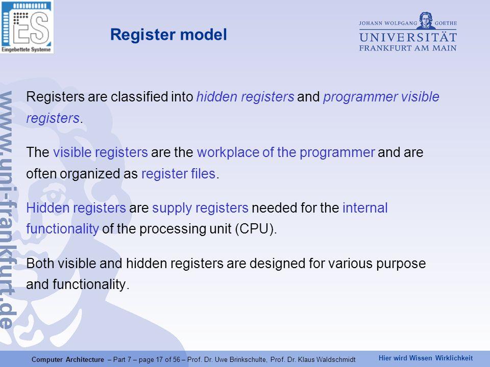 Hier wird Wissen Wirklichkeit Computer Architecture – Part 7 – page 17 of 56 – Prof. Dr. Uwe Brinkschulte, Prof. Dr. Klaus Waldschmidt Registers are c