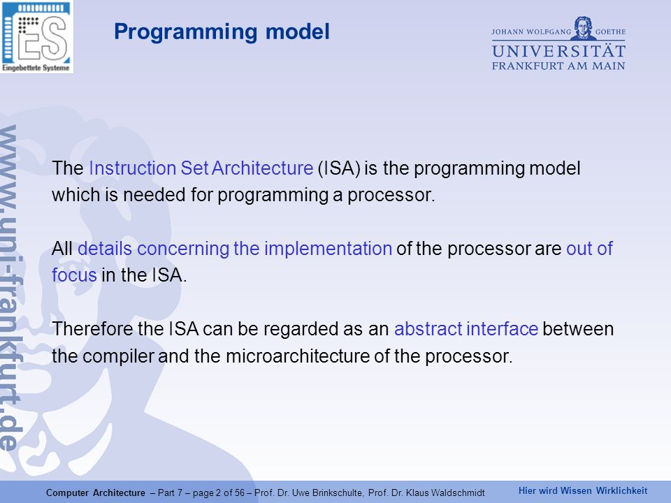 Hier wird Wissen Wirklichkeit Computer Architecture – Part 7 – page 2 of 56 – Prof. Dr. Uwe Brinkschulte, Prof. Dr. Klaus Waldschmidt Programming mode