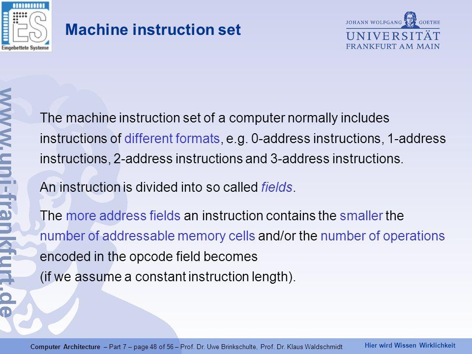 Hier wird Wissen Wirklichkeit Computer Architecture – Part 7 – page 48 of 56 – Prof. Dr. Uwe Brinkschulte, Prof. Dr. Klaus Waldschmidt Machine instruc