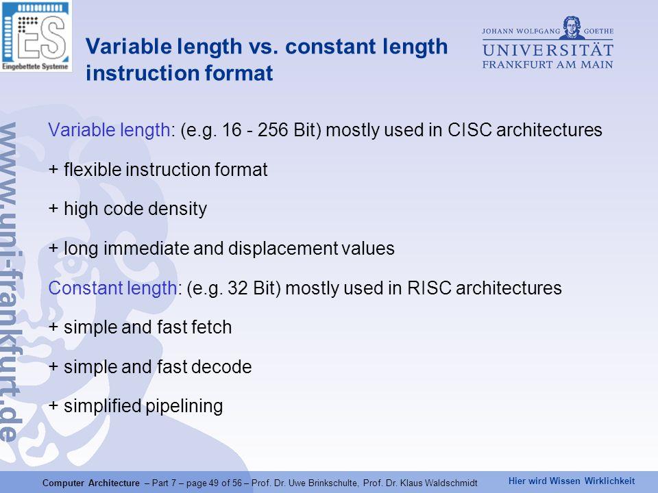 Hier wird Wissen Wirklichkeit Computer Architecture – Part 7 – page 49 of 56 – Prof. Dr. Uwe Brinkschulte, Prof. Dr. Klaus Waldschmidt Variable length