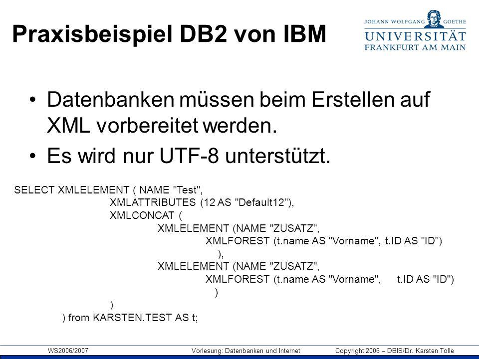 WS2006/2007 Vorlesung: Datenbanken und Internet Copyright 2006 – DBIS/Dr. Karsten Tolle Praxisbeispiel DB2 von IBM Datenbanken müssen beim Erstellen a