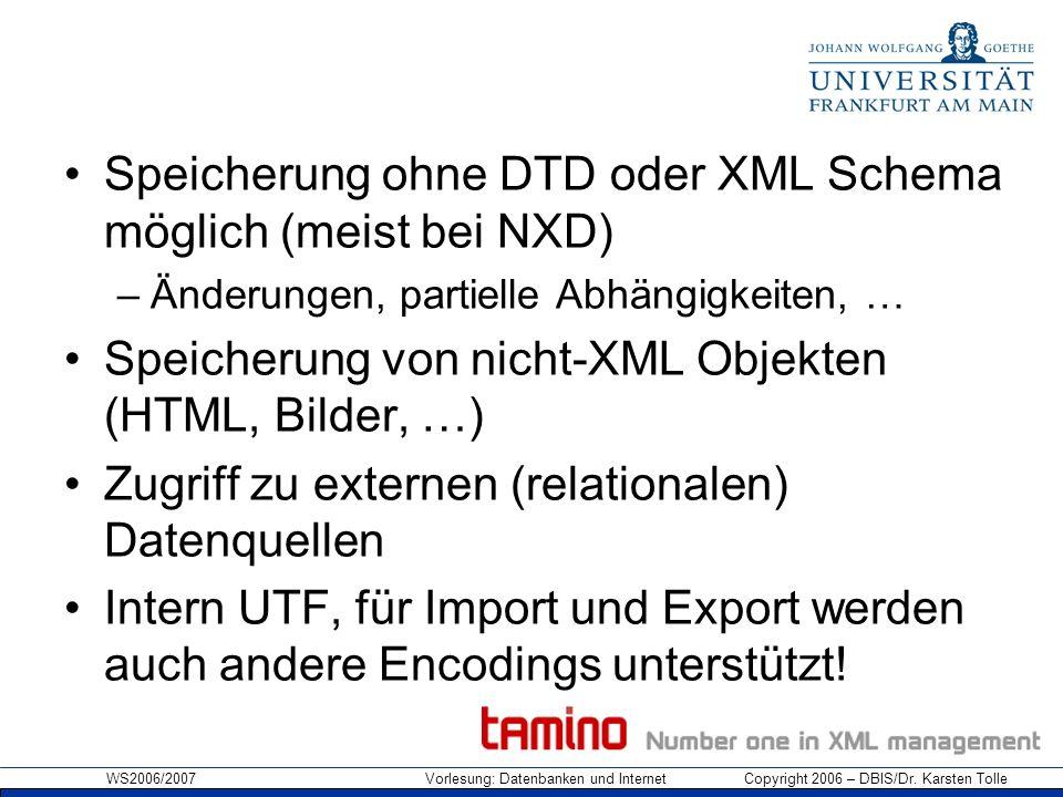 WS2006/2007 Vorlesung: Datenbanken und Internet Copyright 2006 – DBIS/Dr. Karsten Tolle Speicherung ohne DTD oder XML Schema möglich (meist bei NXD) –