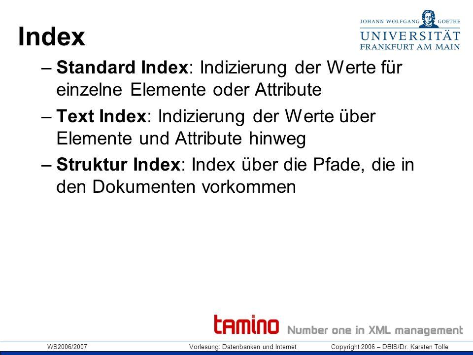 WS2006/2007 Vorlesung: Datenbanken und Internet Copyright 2006 – DBIS/Dr. Karsten Tolle Index –Standard Index: Indizierung der Werte für einzelne Elem