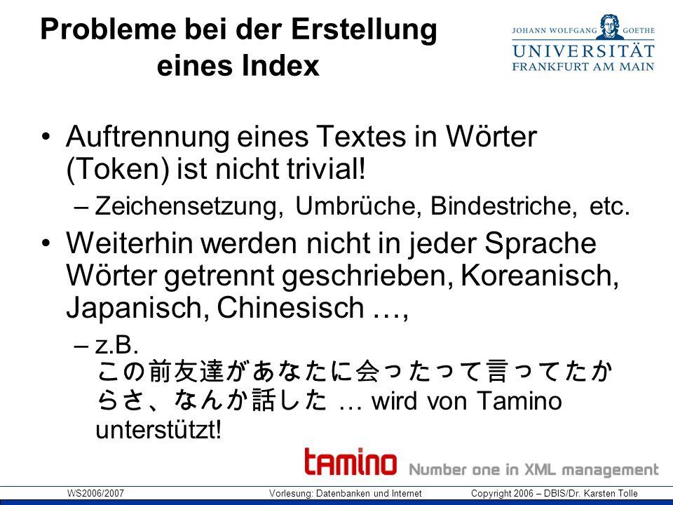 WS2006/2007 Vorlesung: Datenbanken und Internet Copyright 2006 – DBIS/Dr. Karsten Tolle Probleme bei der Erstellung eines Index Auftrennung eines Text