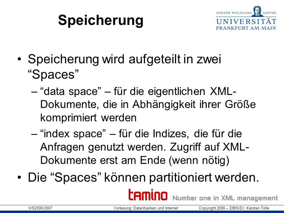 WS2006/2007 Vorlesung: Datenbanken und Internet Copyright 2006 – DBIS/Dr. Karsten Tolle Speicherung Speicherung wird aufgeteilt in zwei Spaces –data s