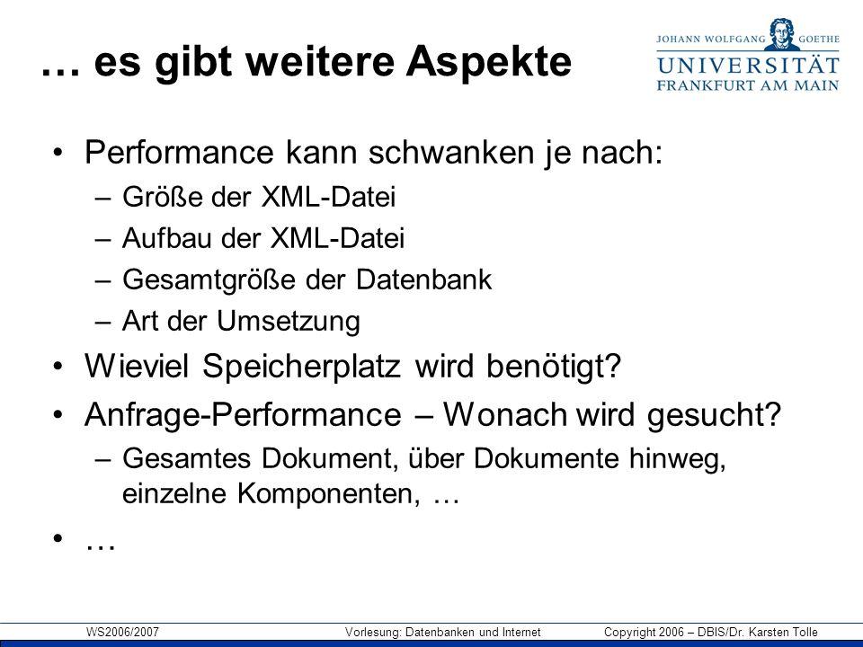 WS2006/2007 Vorlesung: Datenbanken und Internet Copyright 2006 – DBIS/Dr. Karsten Tolle … es gibt weitere Aspekte Performance kann schwanken je nach: