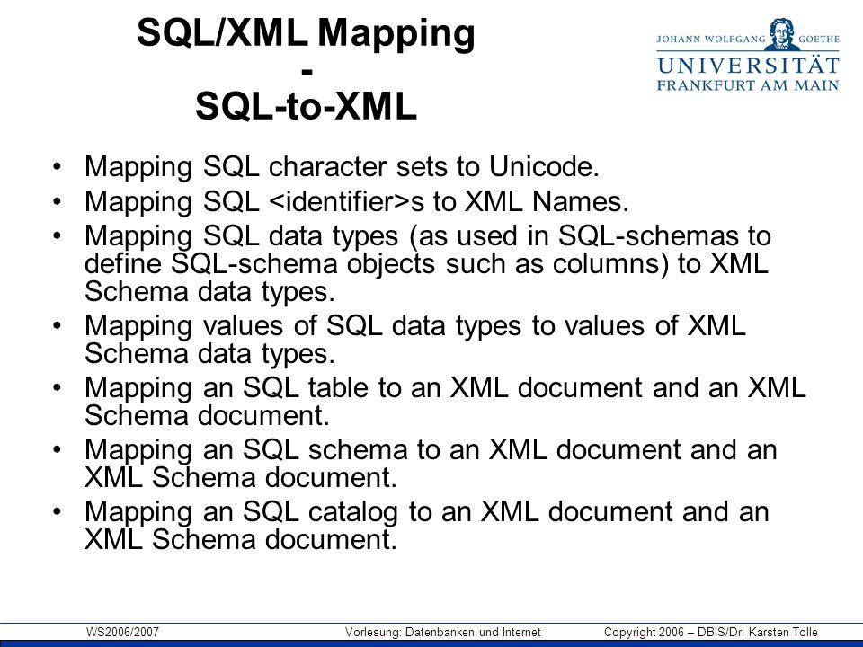 WS2006/2007 Vorlesung: Datenbanken und Internet Copyright 2006 – DBIS/Dr. Karsten Tolle SQL/XML Mapping - SQL-to-XML Mapping SQL character sets to Uni