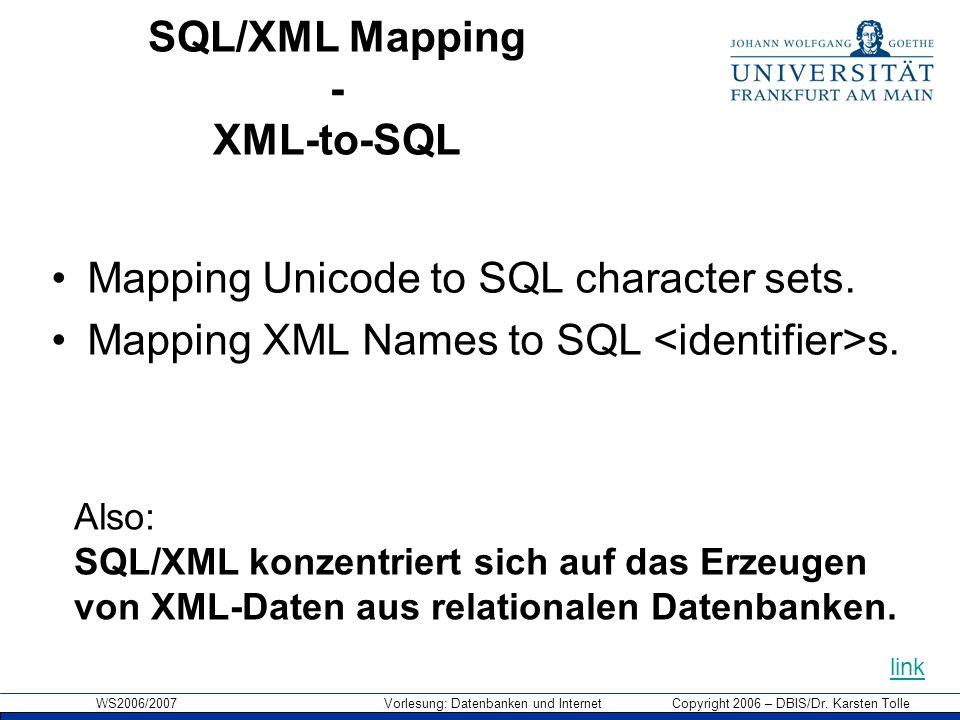 WS2006/2007 Vorlesung: Datenbanken und Internet Copyright 2006 – DBIS/Dr. Karsten Tolle SQL/XML Mapping - XML-to-SQL Mapping Unicode to SQL character