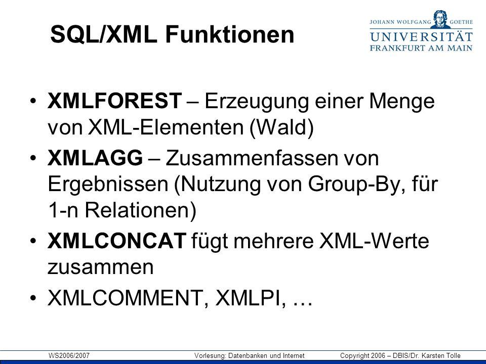 WS2006/2007 Vorlesung: Datenbanken und Internet Copyright 2006 – DBIS/Dr. Karsten Tolle SQL/XML Funktionen XMLFOREST – Erzeugung einer Menge von XML-E