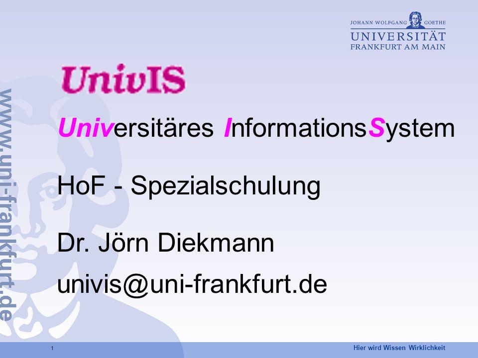 Hier wird Wissen Wirklichkeit 1 Universitäres InformationsSystem HoF - Spezialschulung Dr. Jörn Diekmann univis@uni-frankfurt.de