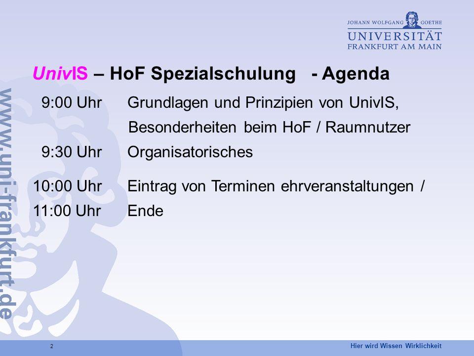 Hier wird Wissen Wirklichkeit 2 9:00 UhrGrundlagen und Prinzipien von UnivIS, Besonderheiten beim HoF / Raumnutzer 9:30 UhrOrganisatorisches 10:00 Uhr