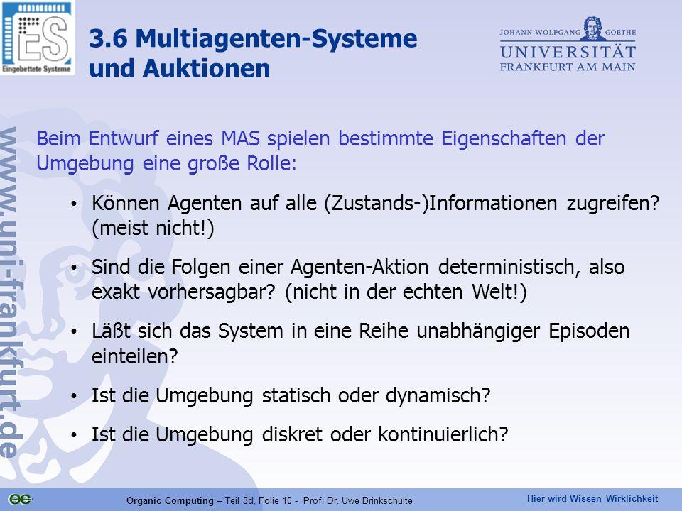 Hier wird Wissen Wirklichkeit Organic Computing – Teil 3d, Folie 10 - Prof. Dr. Uwe Brinkschulte Beim Entwurf eines MAS spielen bestimmte Eigenschafte