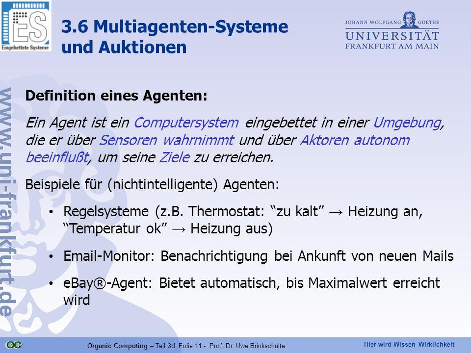Hier wird Wissen Wirklichkeit Organic Computing – Teil 3d, Folie 11 - Prof. Dr. Uwe Brinkschulte Definition eines Agenten: Ein Agent ist ein Computers