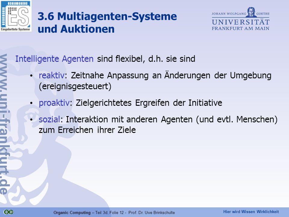 Hier wird Wissen Wirklichkeit Organic Computing – Teil 3d, Folie 12 - Prof. Dr. Uwe Brinkschulte Intelligente Agenten sind flexibel, d.h. sie sind rea