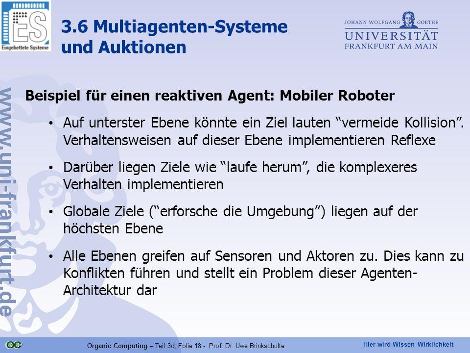 Hier wird Wissen Wirklichkeit Organic Computing – Teil 3d, Folie 18 - Prof. Dr. Uwe Brinkschulte Beispiel für einen reaktiven Agent: Mobiler Roboter A