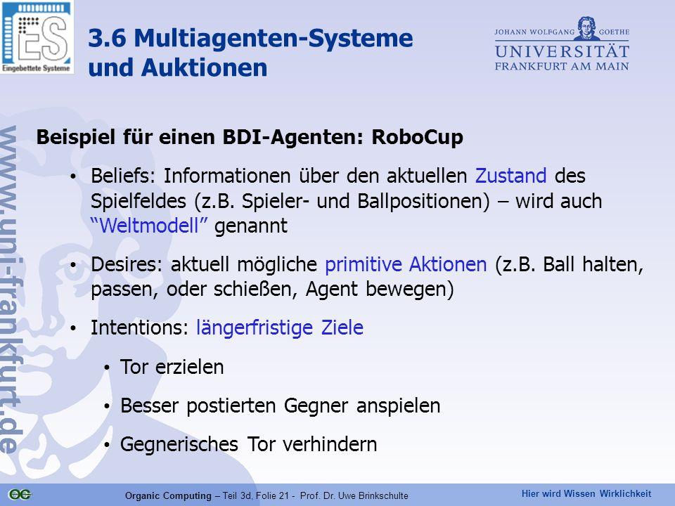 Hier wird Wissen Wirklichkeit Organic Computing – Teil 3d, Folie 21 - Prof. Dr. Uwe Brinkschulte Beispiel für einen BDI-Agenten: RoboCup Beliefs: Info