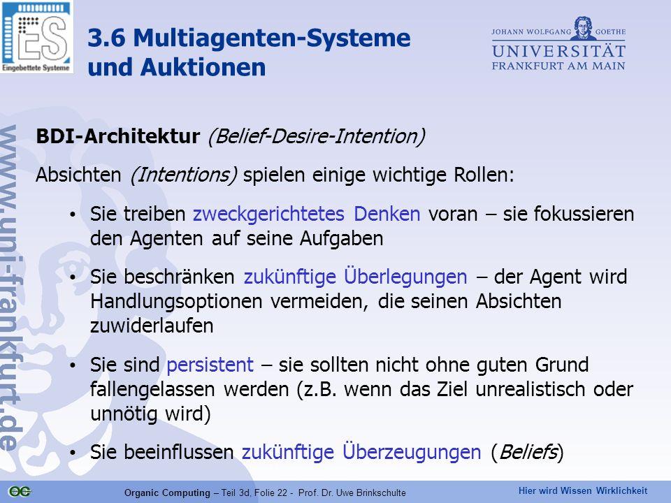 Hier wird Wissen Wirklichkeit Organic Computing – Teil 3d, Folie 22 - Prof. Dr. Uwe Brinkschulte BDI-Architektur (Belief-Desire-Intention) Absichten (