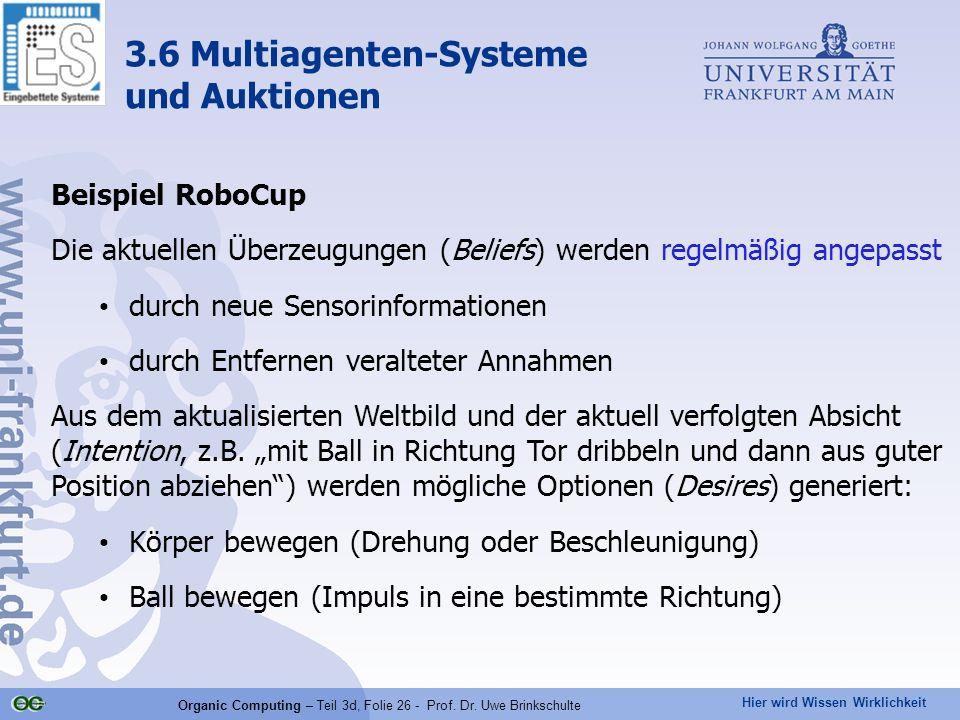 Hier wird Wissen Wirklichkeit Organic Computing – Teil 3d, Folie 26 - Prof. Dr. Uwe Brinkschulte Beispiel RoboCup Die aktuellen Überzeugungen (Beliefs