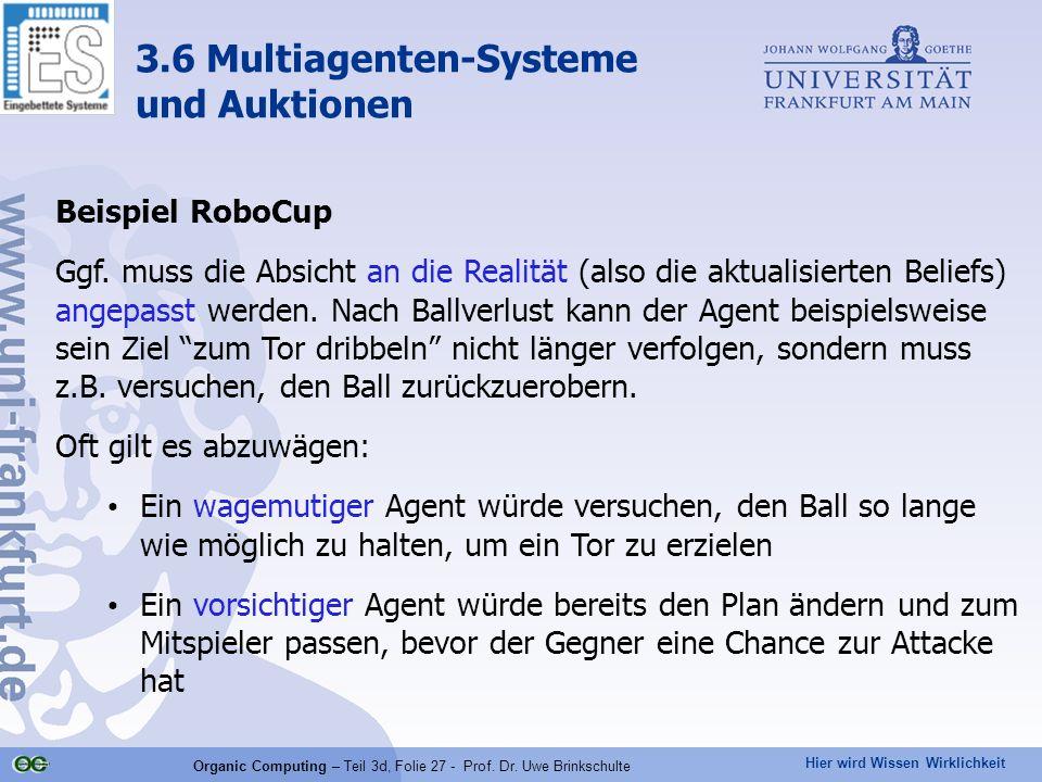 Hier wird Wissen Wirklichkeit Organic Computing – Teil 3d, Folie 27 - Prof. Dr. Uwe Brinkschulte Beispiel RoboCup Ggf. muss die Absicht an die Realitä