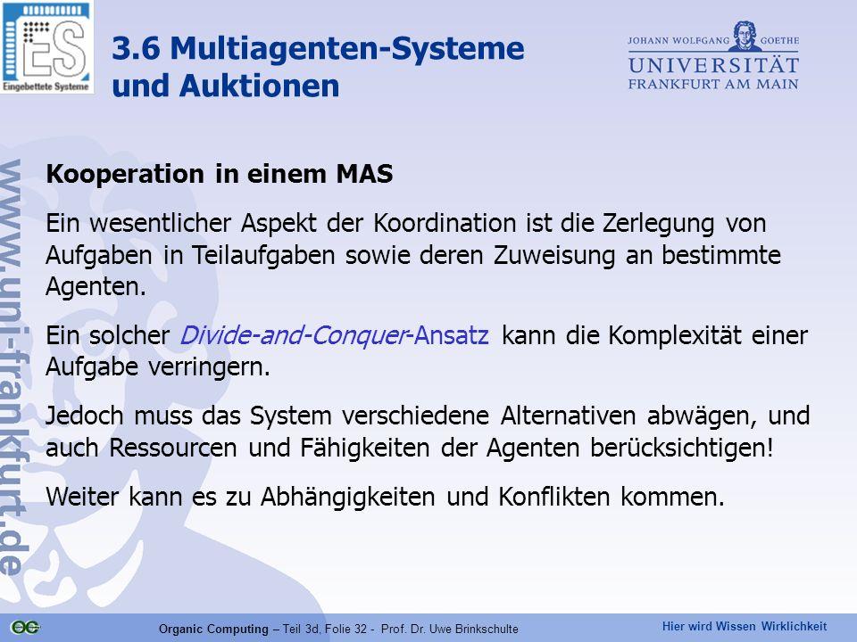 Hier wird Wissen Wirklichkeit Organic Computing – Teil 3d, Folie 32 - Prof. Dr. Uwe Brinkschulte Kooperation in einem MAS Ein wesentlicher Aspekt der