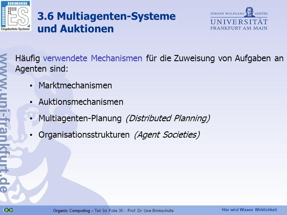 Hier wird Wissen Wirklichkeit Organic Computing – Teil 3d, Folie 35 - Prof. Dr. Uwe Brinkschulte Häufig verwendete Mechanismen für die Zuweisung von A