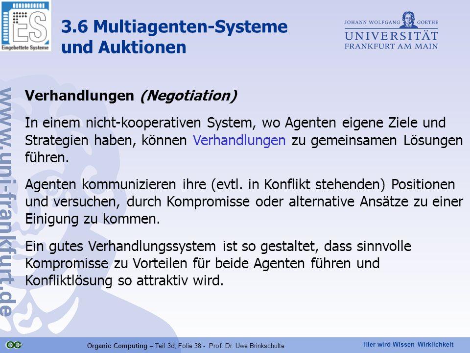 Hier wird Wissen Wirklichkeit Organic Computing – Teil 3d, Folie 38 - Prof. Dr. Uwe Brinkschulte Verhandlungen (Negotiation) In einem nicht-kooperativ