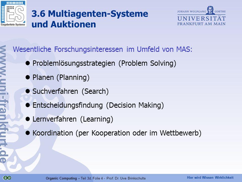 Hier wird Wissen Wirklichkeit Organic Computing – Teil 3d, Folie 4 - Prof. Dr. Uwe Brinkschulte Wesentliche Forschungsinteressen im Umfeld von MAS: Pr