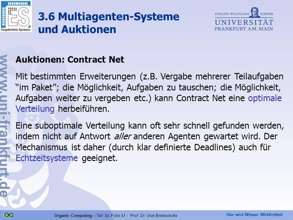 Hier wird Wissen Wirklichkeit Organic Computing – Teil 3d, Folie 41 - Prof. Dr. Uwe Brinkschulte Auktionen: Contract Net Mit bestimmten Erweiterungen