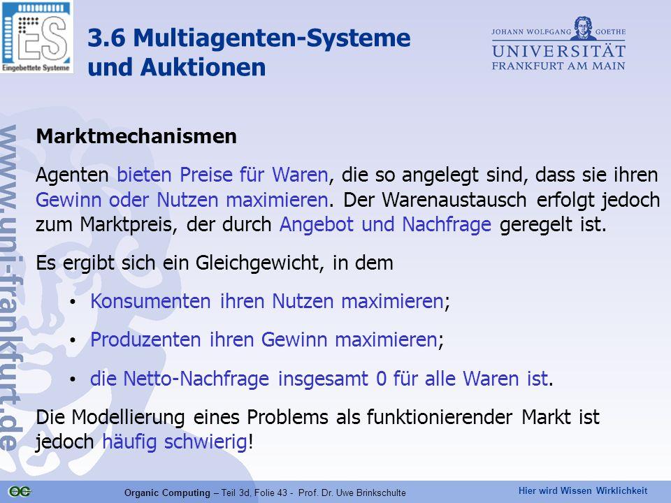 Hier wird Wissen Wirklichkeit Organic Computing – Teil 3d, Folie 43 - Prof. Dr. Uwe Brinkschulte Marktmechanismen Agenten bieten Preise für Waren, die
