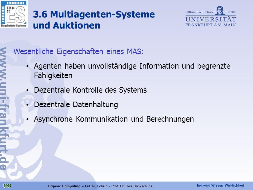 Hier wird Wissen Wirklichkeit Organic Computing – Teil 3d, Folie 5 - Prof. Dr. Uwe Brinkschulte Wesentliche Eigenschaften eines MAS: Agenten haben unv